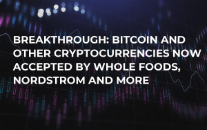 BREAKTHROUGH: Bitcoin and Other Cryptocurrencies Now Accepted by Whole Foods, Nordstrom and More