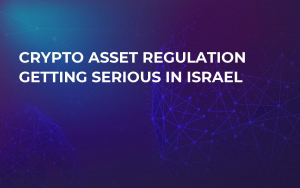 Crypto Asset Regulation Getting Serious in Israel
