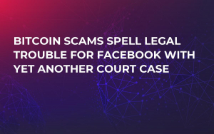 Bitcoin Scams Spell Legal Trouble for Facebook with Yet Another Court Case