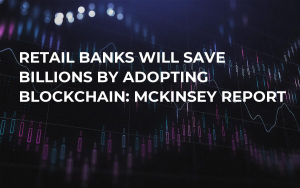 Retail Banks Will Save Billions by Adopting Blockchain: McKinsey Report