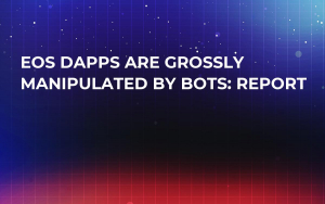 EOS dApps Are Grossly Manipulated by Bots: Report