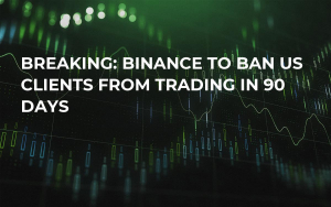 BREAKING: Binance to Ban US Clients from Trading in 90 Days