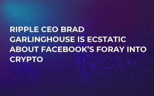 Ripple CEO Brad Garlinghouse Is Ecstatic About Facebook's Foray into Crypto