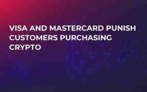Visa and Mastercard Punish Customers Purchasing Crypto