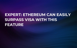 Expert: Ethereum Can Easily Surpass Visa with This Feature