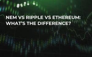 NEM vs Ripple vs Ethereum: What's The Difference?