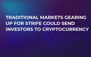Traditional Markets Gearing Up For Strife Could Send Investors to Cryptocurrency