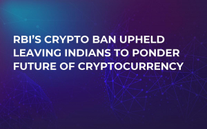 RBI's Crypto Ban Upheld Leaving Indians to Ponder Future of Cryptocurrency