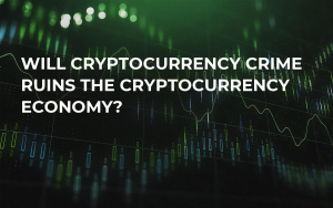 Will Cryptocurrency Crime Ruins the Cryptocurrency Economy?
