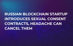 Russian Blockchain Startup Introduces Sexual Consent Contracts, Headache Can Cancel Them