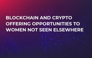 Blockchain and Crypto Offering Opportunities to Women Not Seen Elsewhere