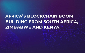 Africa's Blockchain Boom Building From South Africa, Zimbabwe and Kenya