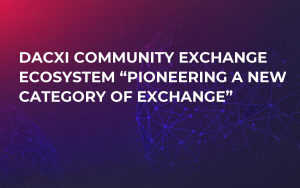"Dacxi Community Exchange Ecosystem ""Pioneering a New Category of Exchange"""