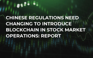 Chinese Regulations Need Changing to Introduce Blockchain In Stock Market Operations: Report