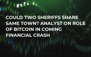 Could Two Sheriffs Share Same Town? Analyst on Role of Bitcoin in Coming Financial Crash