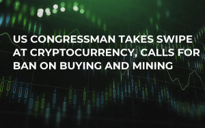 US Congressman Takes Swipe at Cryptocurrency, Calls For Ban on Buying and Mining