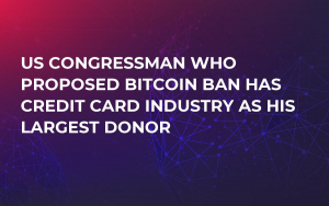 US Congressman Who Proposed Bitcoin Ban Has Credit Card Industry As His Largest Donor