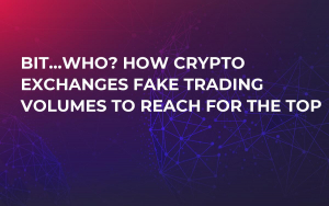 Bit…who? How Crypto Exchanges Fake Trading Volumes to Reach For the Top