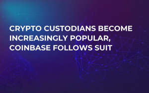Crypto Custodians Become Increasingly Popular, Coinbase Follows Suit