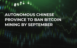 Autonomous Chinese Province to Ban Bitcoin Mining by September