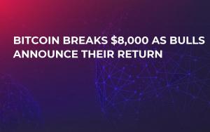 Bitcoin Breaks $8,000 as Bulls Announce Their Return