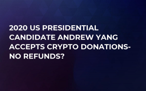 2020 US Presidential Candidate Andrew Yang Accepts Crypto Donations- No Refunds?