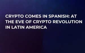 Crypto Comes in Spanish: At the Eve of Crypto Revolution in Latin America