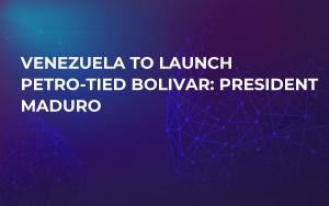 Venezuela to Launch Petro-Tied Bolivar: President Maduro