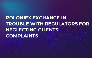 Poloniex Exchange in Trouble With Regulators For Neglecting Clients' Complaints