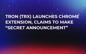 "TRON (TRX) Launches Chrome Extension, Claims to Make ""Secret Announcement"""