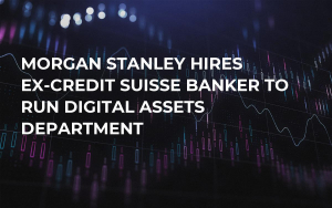 Morgan Stanley Hires Ex-Credit Suisse Banker to Run Digital Assets Department