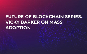 Future of Blockchain Series: Vicky Barker on Mass Adoption