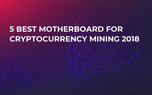 5 Best Motherboard for Cryptocurrency Mining 2018