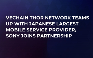 VeChain Thor Network Teams Up With Japanese Largest Mobile Service Provider, Sony Joins Partnership