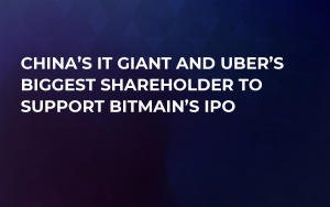 China's IT Giant and Uber's Biggest Shareholder to Support Bitmain's IPO