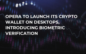 Opera to Launch Its Crypto Wallet on Desktops, Introducing Biometric Verification