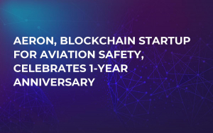 Aeron, Blockchain Startup For Aviation Safety, Celebrates 1-year Anniversary
