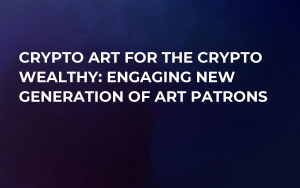 Crypto Art For the Crypto Wealthy: Engaging New Generation of Art Patrons