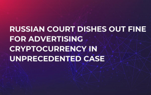 Russian Court Dishes Out Fine For Advertising Cryptocurrency in Unprecedented Case