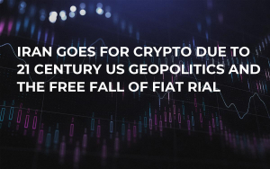 Iran Goes For Crypto Due to 21 Century US Geopolitics and the Free Fall of Fiat Rial