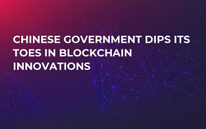 Chinese Government Dips Its Toes in Blockchain Innovations