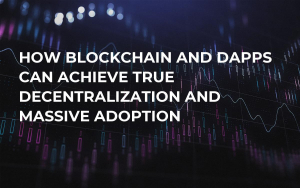 How Blockchain and dApps Can Achieve True Decentralization and Massive Adoption