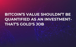 Bitcoin's Value Shouldn't Be Quantified as an Investment- That's Gold's Job