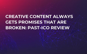 Creative Content Always Gets Promises that are Broken: Past-ICO Review