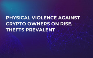 Physical Violence Against Crypto Owners On Rise, Thefts Prevalent