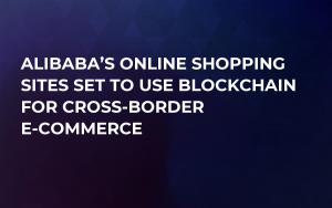 Alibaba's Online Shopping Sites Set to Use Blockchain For Cross-Border E-Commerce