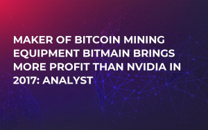 Maker of Bitcoin Mining Equipment Bitmain Brings More Profit Than Nvidia in 2017: Analyst