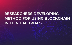 Researchers Developing Method For Using Blockchain in Clinical Trials