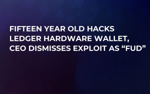 "Fifteen Year Old Hacks Ledger Hardware Wallet, CEO Dismisses Exploit as ""FUD"""