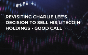 Revisiting Charlie Lee's Decision to Sell His Litecoin Holdings - Good Call